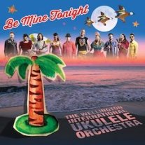 Wellington International Ukulele Orchestra Be Mine Tonight